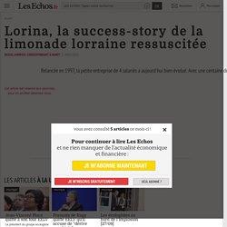 Lorina, la success-story de la limonade lorraine ressuscitée - Les Echos