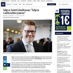 """Sdp:n Antti Lindtman: """"Sdp:n vaihtoehto puree"""" - Sdp - Politiikka"""