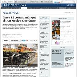 Línea 12 costará más que el tren México-Querétaro