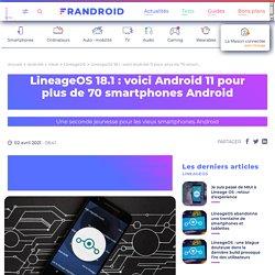 LineageOS18.1: voici Android11 pour plus de 70smartphones Android