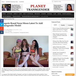 Lingerie Brand Neon Moon Latest To Add Transgender Model
