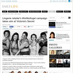 Lingerie retailer's #ImNoAngel campaign takes aim at Victoria's Secret
