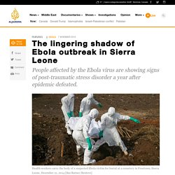 The lingering shadow of Ebola outbreak in Sierra Leone - News from Al Jazeera