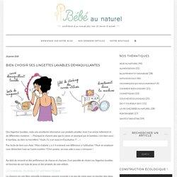 Bien choisir ses lingettes lavables démaquillantes - Blog au Naturel