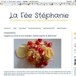 La Fée Stéphanie: Linguine au citron et aux amandes: recette express et délicieuse!