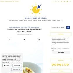 Linguine au citron, mascarpone, noix, courgettes et anchois