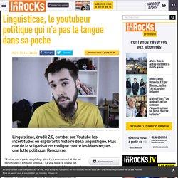 Linguisticae, le youtubeur politique qui n'a pas la langue dans sa poche