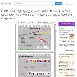 ECRIRE. Linguistyle. typographie 2 Lisibilité 3 Ecrire 4 Exercices. typographie. R e a l v i r t u e. 1 Anatomie du mot. Comprendre Comprendre - PDF Free Download