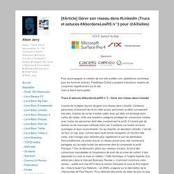 [#Article] Gérer son réseau dans #Linkedin (Trucs et astuces #AbordonsLesRS n°3 pour @AXielles) – Alban Jarry