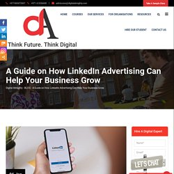 A Guide on How LinkedIn Advertising Can Help Your Business Grow