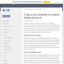 5 Tips to Use LinkedIn to Conduct Market Research