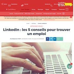 LinkedIn : les 5 conseils pour trouver un emploi