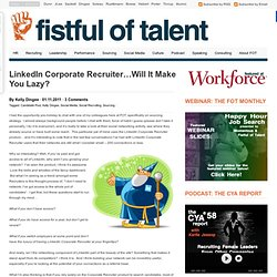 Fistful of Talent: LinkedIn Corporate Recruiter...Will It Make You Lazy?