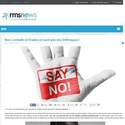 Non, LinkedIn et Viadeo ne sont pas des CVthèques