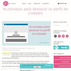 16 tips para que tu perfil de LinkedIn destaque · Jessica Quero