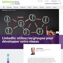LinkedIn: utilisez les groupes pour développer votre réseau