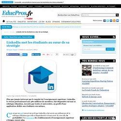 LinkedIn met les étudiants au cœur de sa stratégie