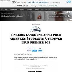 LinkedIn lance une appli pour aider les étudiants à trouver leur premier job - Technologie