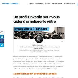 Un profil Linkedin pour vous aider à améliorer le vôtre