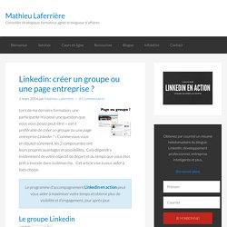 Linkedin: créer un groupe ou une page entreprise ?