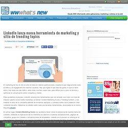 LinkedIn lanza nueva herramienta de marketing y sitio de trending topics