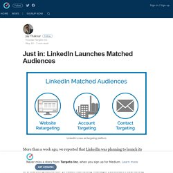 Just in: LinkedIn Launches Matched Audiences – Targeto Inc