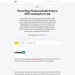 Three Ways To Use Linked In If You're NOT Looking For A Job