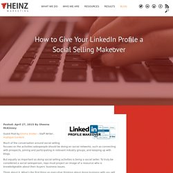How to Give Your LinkedIn Profile a Social Selling Makeover - Heinz Marketing