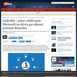 LinkedIn : achat validé mais Microsoft ne devra pas abuser, prévient Bruxelles - ZDNet