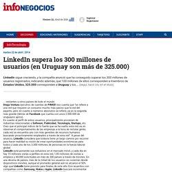 LinkedIn supera los 300 millones de usuarios (en Uruguay son más de 325.000)