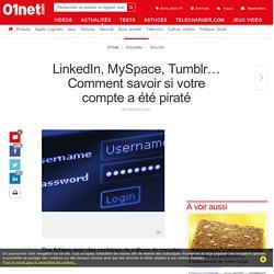 LinkedIn, MySpace, Tumblr… Comment savoir si votre compte a été piraté
