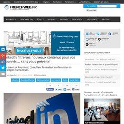 LinkedIn filtre vos nouveaux contenus pour vos abonnés… sans vous prévenir!