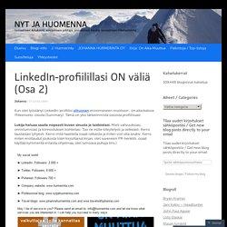 LinkedIn-profiilillasi ON väliä (Osa 2)