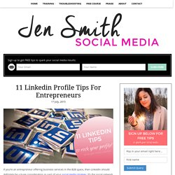 11 Linkedin Profile Tips For Entrepreneurs - Jen Smith Social Media