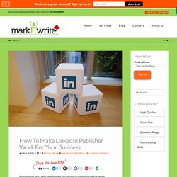 How To Make LinkedIn Publisher Work For Your Business