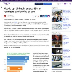 Heads up, LinkedIn users: 93% of recruiters are looking at you