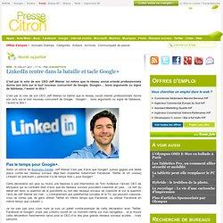 LinkedIn rentre dans la bataille et tacle Google+
