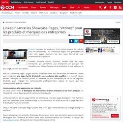 """Linkedin lance les Showcase Pages, """"vitrines"""" pour les produits et marques des entreprises"""
