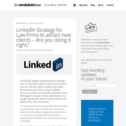 LinkedIn Strategy for Law Firms to attract new clients - Are you doing it right?