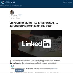 LinkedIn to launch its Email-based Ad Targeting Platform later this year