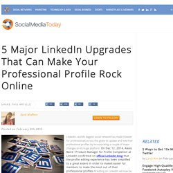 5 Major LinkedIn Upgrades That Can Make Your Professional Profile Rock Online