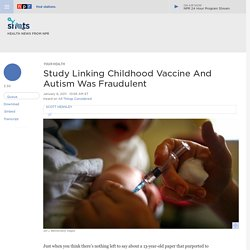 Study Linking Childhood Vaccine And Autism Was Fraudulent