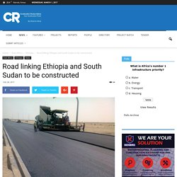 Road linking Ethiopia and South Sudan to be constructed