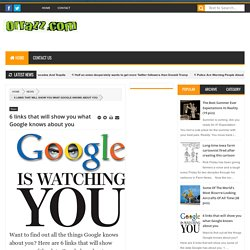 6 links that will show you what Google knows about you - Orrazz