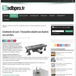 Linodouche de Lazer : l'évacuation adaptée aux douches non carrelées - 03/01/17