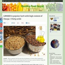 LINSEED is popular herb with high content of Omega -3 fatty acids