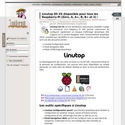 Linutop OS XS disponible pour tous les Raspberry PI (Zéro, A, A+, B, B+ et 2) :