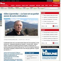 Gilles Lipovetsky : « Le luxe est un parfait miroir de notre civilisation »