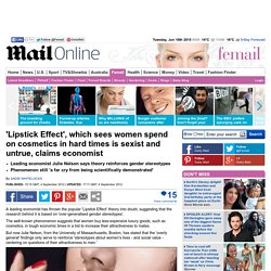 'Lipstick Effect', which claims women spend more on cosmetics in hard times is sexist and untrue, says top economist