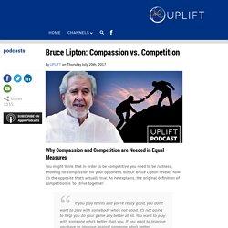 Dr. Bruce Lipton: Compassion vs. Competition